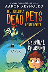 Narwhal I'm Around (The Incredibly Dead Pets of Rex Dexter) Kindle Edition