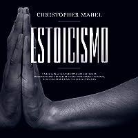Estoicismo [Stoicism]: Una Guía Práctica Para Aplicar Las Eternas Enseñanzas en El Mundo Moderno Para Ganar Confianza…