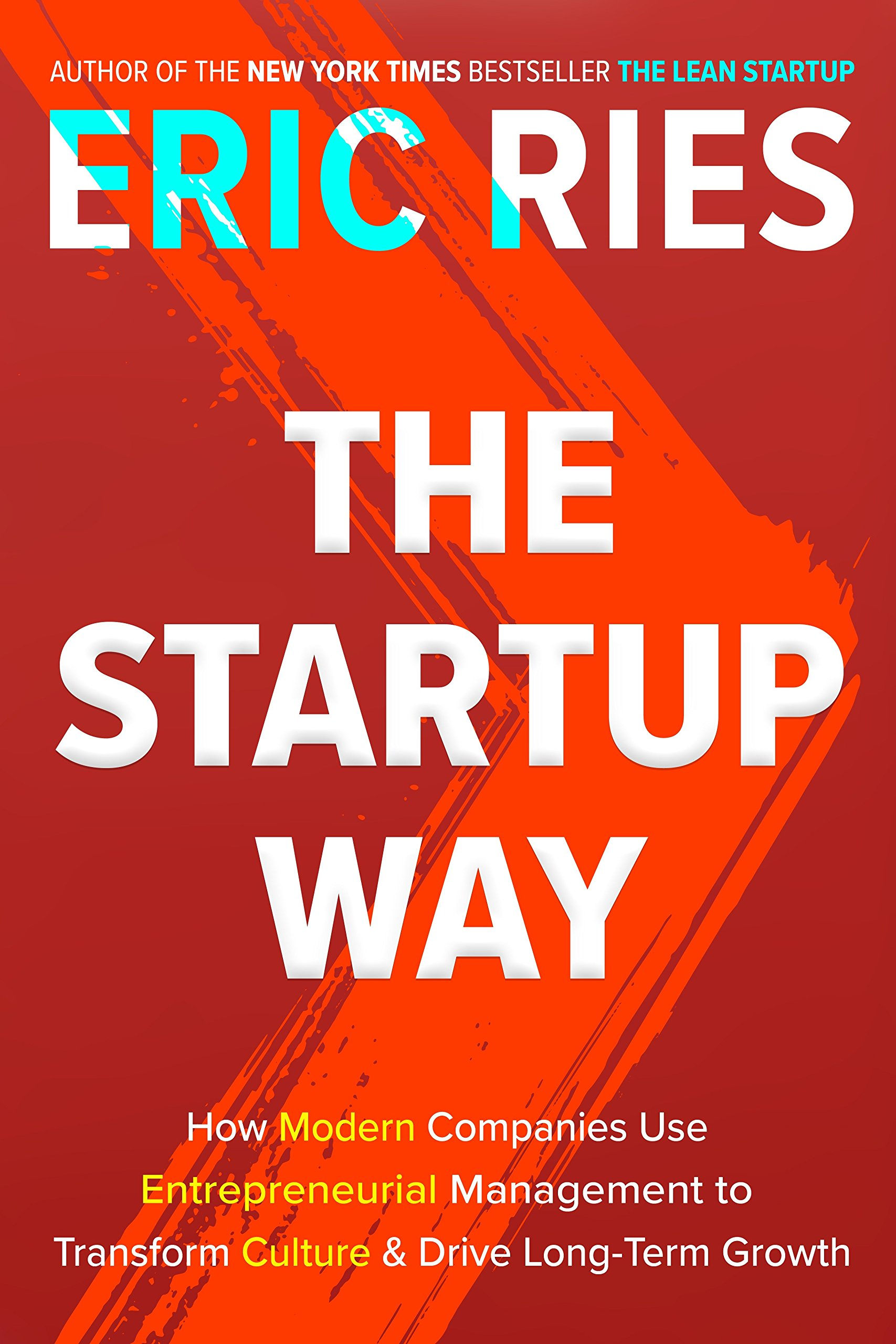 The Startup Way: How Modern Companies Use Entrepreneurial Management to Transform Culture and Drive Long-Term Growth: Amazon.es: Eric Ries: Libros en ...