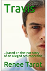 Travis: ...based on the true story of an alleged schizophrenic Kindle Edition