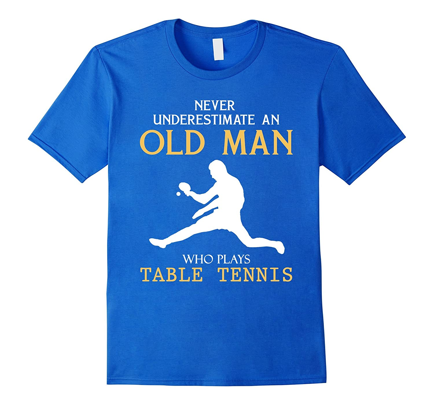 Never Underestimate an Old Man who plays table tennis tees-BN