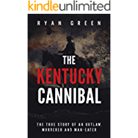 The Kentucky Cannibal: The True Story of an Outlaw, Murderer and Man-Eater (True Crime) book cover