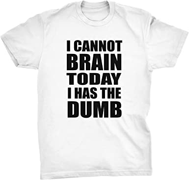 I Cannot Brain today t-shirt
