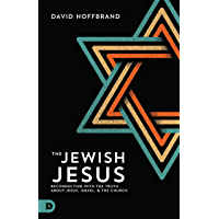 The Jewish Jesus: Reconnecting with the Truth about Jesus, Israel, and the Church (English Edition)