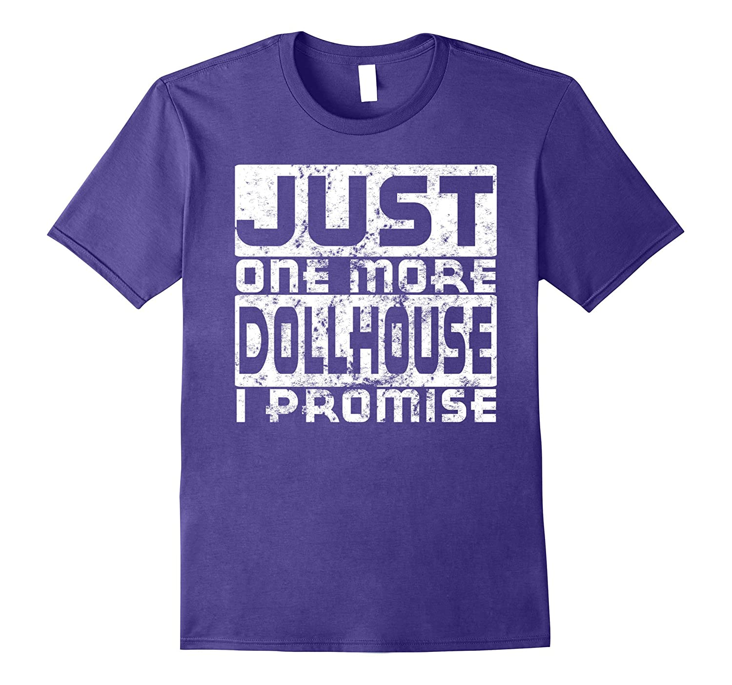 Just One More Dollhouse I Promise Funny Distressed T-Shirt-PL