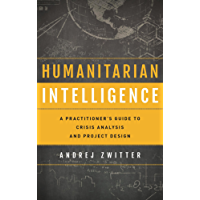 Humanitarian Intelligence: A Practitioner's Guide to Crisis Analysis and Project Design (Security and Professional Intelligence Education Series) (English Edition)