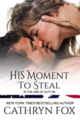 His Moment to Steal (In the Line of Duty Book 4) Kindle Edition