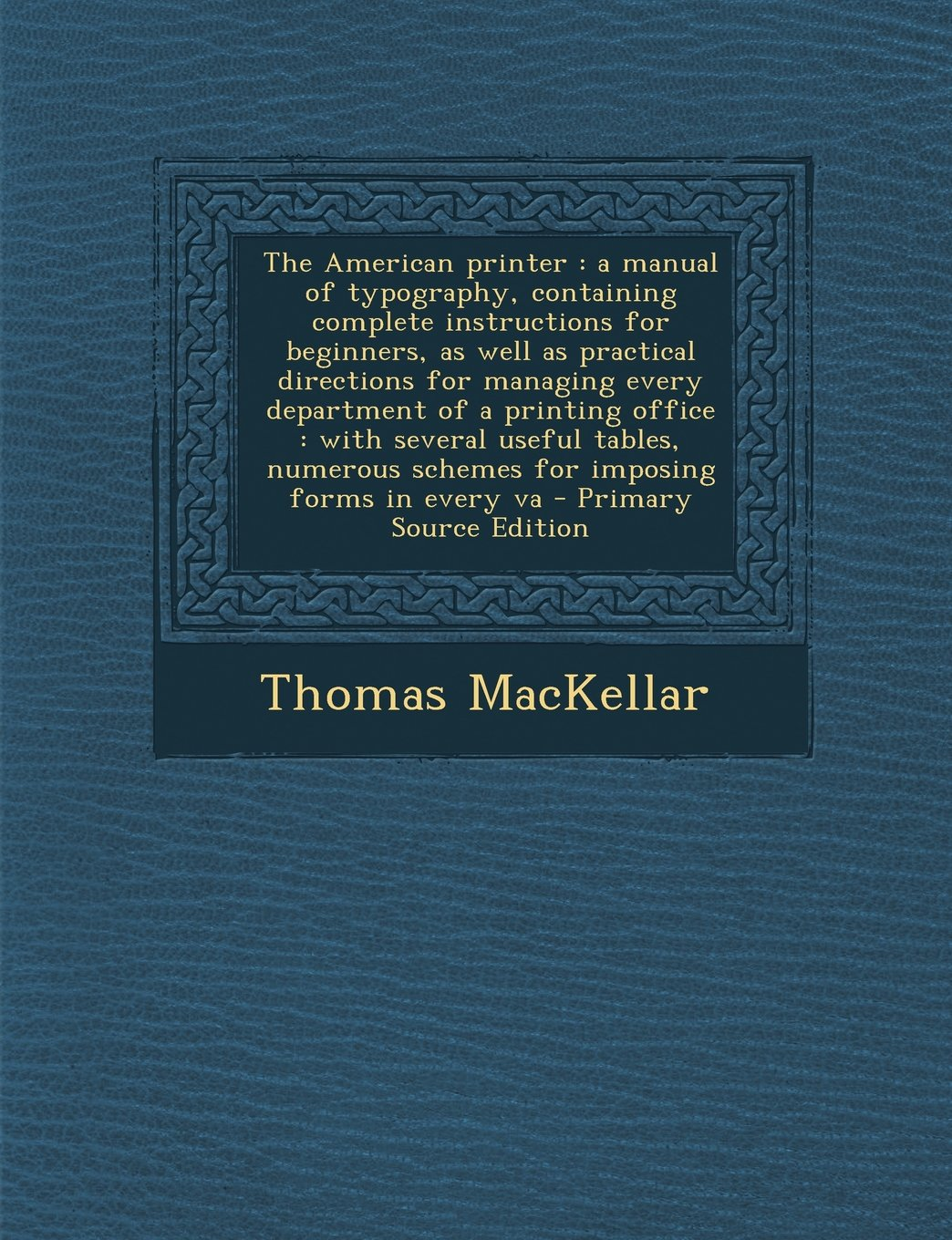 Download The American Printer: A Manual of Typography, Containing Complete Instructions for Beginners, as Well as Practical Directions for Managing E PDF
