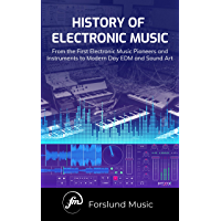 History of Electronic Music: From the First Electronic Music Pioneers and Instruments to Modern Day EDM and Sound Art (English Edition)