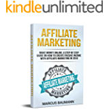 Affiliate Marketing: Make Money Online: A Step By Step Guide On How To Create Passive Income With Affiliate Marketing In 2018