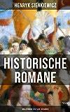 Historische Romane von Henryk Sienkiewicz (Vollständige deutsche Ausgaben): Mittelalter-Romane + Rittergeschichten + Historische Romane aus der Römerzeit