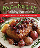 Fix-It and Forget-It Holiday Favorites: 150 Easy and Delicious Slow Cooker Recipes