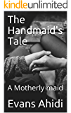 The Handmaid's Tale: A Motherly maid (English Edition)