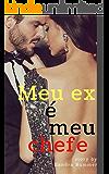 MEU EX É MEU CHEFE (Portuguese Edition)