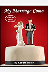 My Marriage Coma: A Tragic/Comedic Divorce (Robert Miller Book 1) (English Edition) eBook Kindle