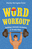 Word Workout: Building a Muscular Vocabulary in 10 Easy Steps (English Edition)