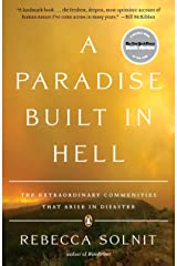A Paradise Built in Hell: The Extraordinary Communities That Arise in Disaster Paperback