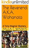 The Reverend: A.K.A. Wohanota: A Tony Wagner Mystery (Tony Wagner Mysteries Book 7)