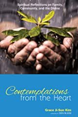 Contemplations from the Heart: Spiritual Reflections on Family, Community, and the Divine Kindle Edition
