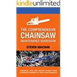 The Comprehensive Chainsaw Maintenance Guidebook: Guidance, Tips, and Tricks to Keep Your Chainsaw Running at Peak Performanc