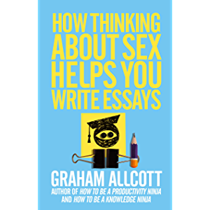 How Thinking About Sex Helps You Write Essays: From How to be a Knowledge Ninja