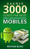 Gagner 3000 Euros par mois: Grace aux applications mobiles (Devenir Riche t. 1)