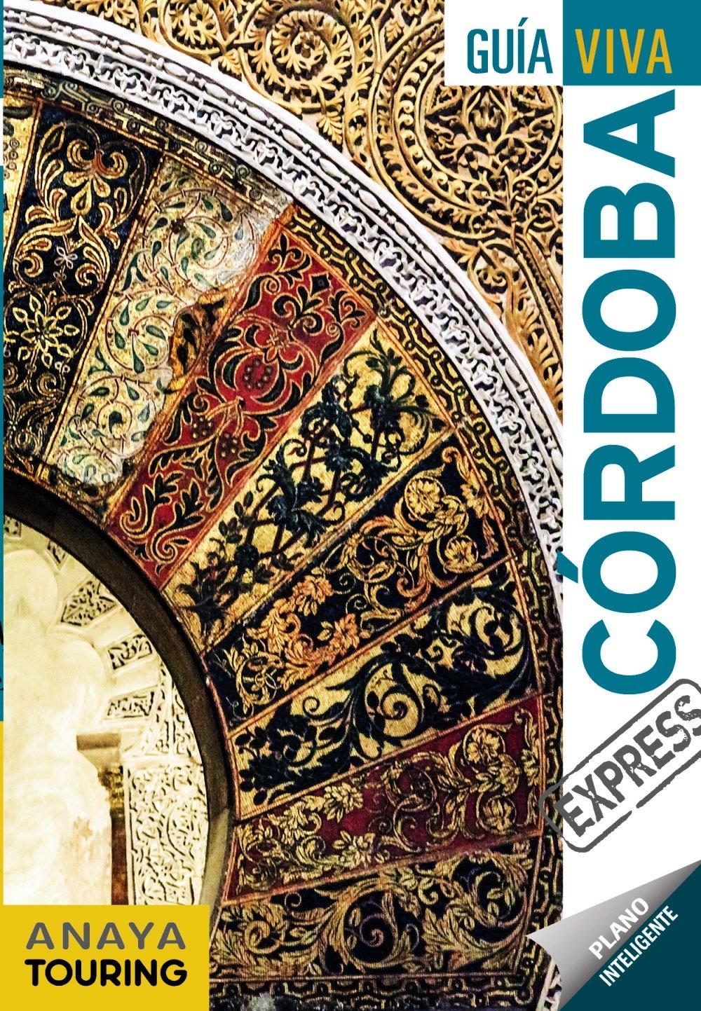 Córdoba (Guía Viva Express - España): Amazon.es: Anaya Touring, Arjona Molina, Rafael, Ribes, Francesc, García Arrabal, Olga: Libros
