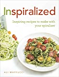 Inspiralized: Inspiring recipes to make with your spiralizer