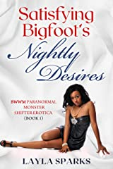 Satisfying Bigfoot's Nightly Desires: BWWM Paranormal Monster Shifter Erotica Kindle Edition