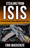 Stealing from ISIS: An Ex-SAS Special forces mercenary short story