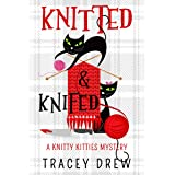 Knitted and Knifed: A Humorous & Heart-warming Cozy Mystery (A Knitty Kitties Mystery Book 1)