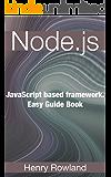 Node.js: JavaScript based framework. Easy Guide Book (English Edition)