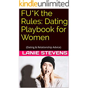 FU*K the RULES: Dating Playbook for Women: (Dating & Relationship Advice) (FOR WOMEN ONLY 3)