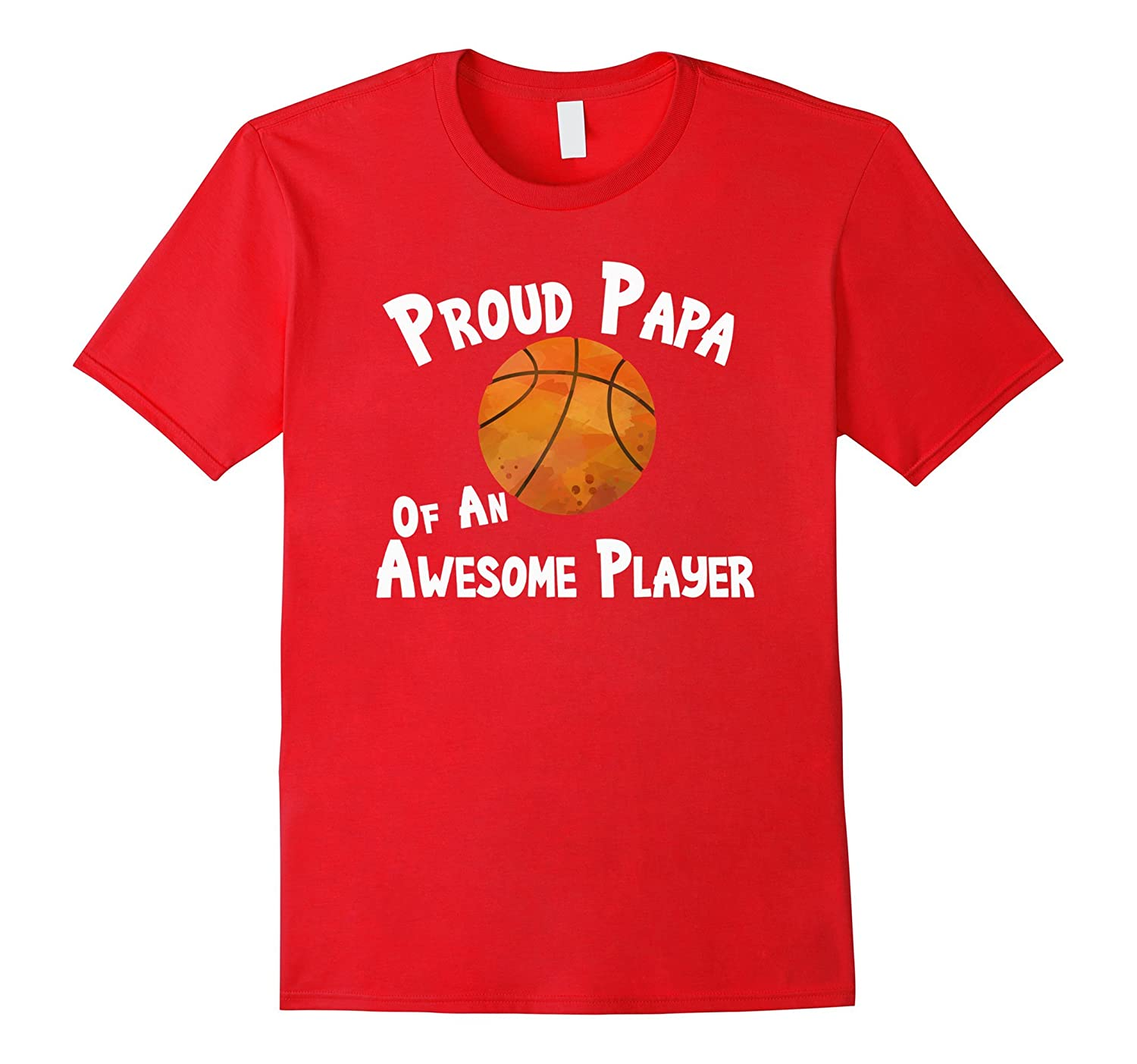Basketball Shirt Proud Papa of an Awesome Player T-Shirt-FL