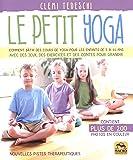 Le petit yoga: Comment bâtir des cours de yoga pour les enfants de 5 à 11 ans avec des jeux,...