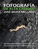 Fotografía De Alta Calidad. Las Técnicas Y Métodos Definitivos. CS6 (Photoclub)