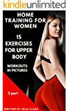 """HOME WORKOUTS FOR WOMEN - 15 EXERCISES FOR UPPER BODY WORKOUTS IN PICTURES  (The second part) """"BE THINNER and HEALTHIER with Julia Clark"""""""