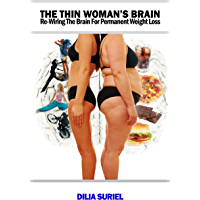 The Thin Woman's Brain: Re-wiring the Brain for Permanent Weight Loss
