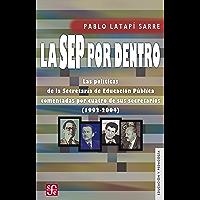 La SEP por dentro. Las políticas de la Secretaría de Educación Pública comentadas por cuatro de sus secretarios (1992-2004) (Educacion y Pedagogia)