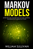 Markov Models Supervised and Unsupervised Machine Learning:  Mastering Data Science & Python