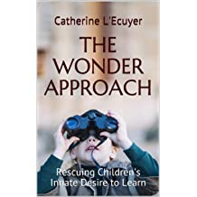 The Wonder Approach: Rescuing Childrens Innate Desire to Learn Mar 31, 2018