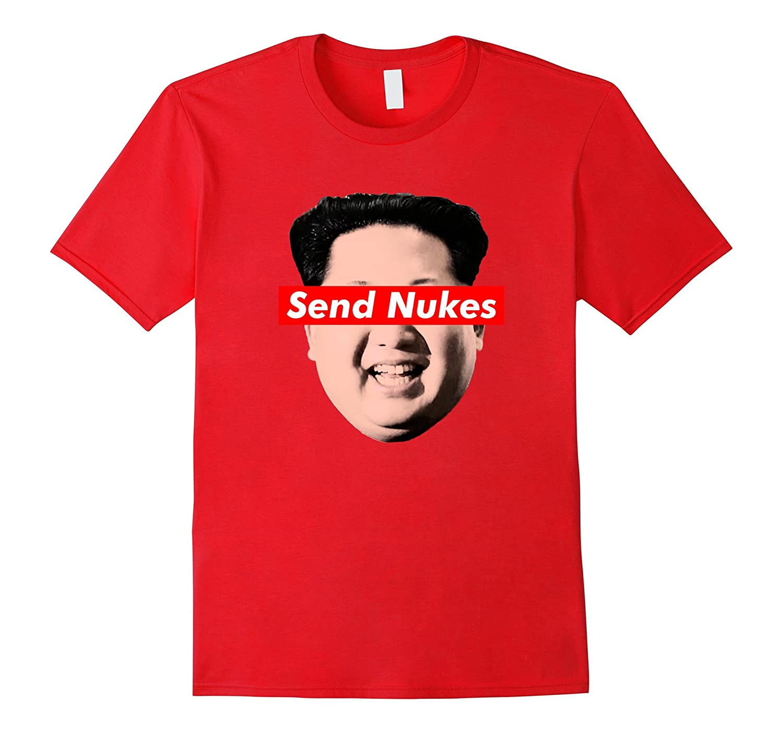 fe8100b84 Send Nukes Kim Jong-Un - Funny Parody Novelty T Shirt-FL - Sunflowershirt