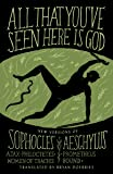 All That You've Seen Here Is God: New Versions of Four Greek Tragedies Sophocles' Ajax, Philoctetes, Women of Trachis…