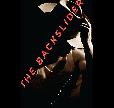 The Backslider Kindle Edition By Peterson Levi S Literature Fiction Kindle Ebooks Amazon Com