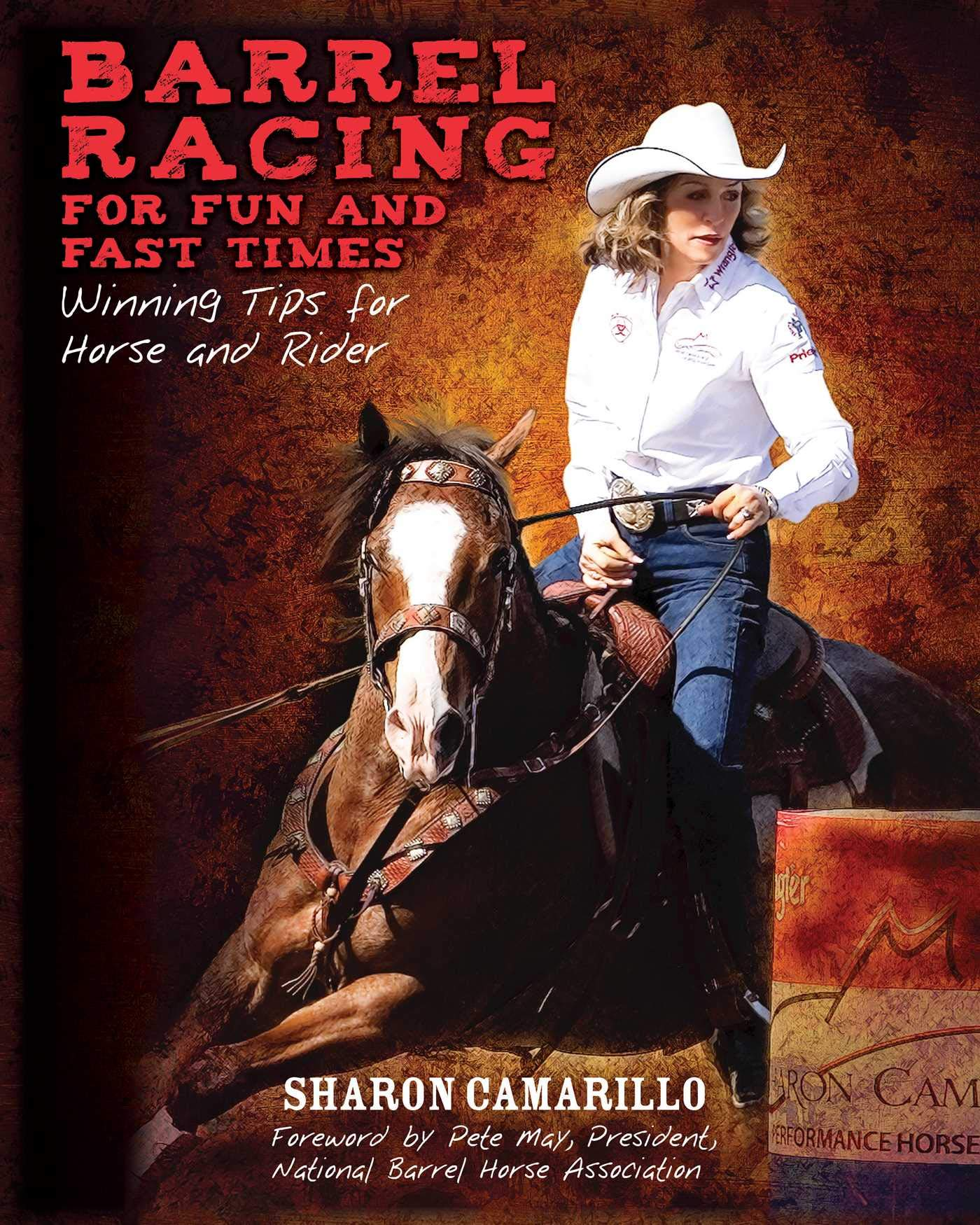 Barrel Racing for Fun and Fast Times: Winning Tips for Horse and Rider by Skyhorse