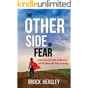 The Other Side of Fear : A True Story of Murder, Forgiveness, and the Peace Only Faith Can Bring