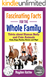 Fascinating Facts for the Whole Family: Trivia about Human Body and Cute Animals (Cats, Dogs, Pandas, Horses and Pigs) (Paramount Trivia and Quizzes Book 3)
