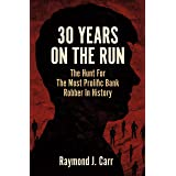 30 Years On The Run: The Hunt For The Most Prolific Bank Robber In History