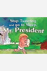 Stop Tweeting and Go to Sleep, Mr. President Paperback