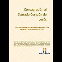 Consagración al Sagrado Corazón de Jesús:   ¿Qué significa Consagrarse al Corazón de Jesús?, por Madre Olga María del Redentor, CSCJ.